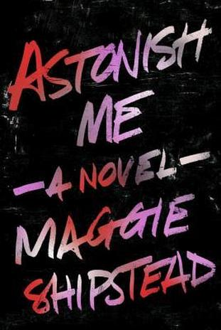 Astonish-Me- Maggie-Shipstead